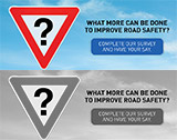 What more can be done to improve road safety? Complete our survey and have your say.